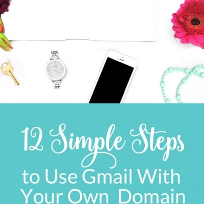 12 Simple Steps to Use Gmail With Your Own Domain