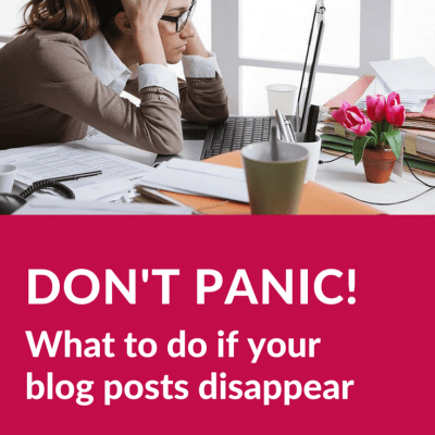 Don't panic! What to do if your blog posts disappear