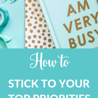 How To Stick to Your Top Priorities