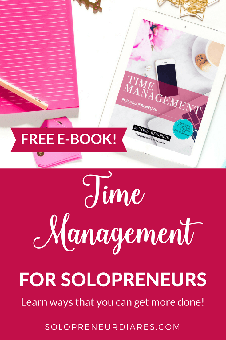 Time Management for Solopreneurs: Free e-book | Productivity tips and ideas for small business entrepreneurs who need to stay focused and get more done.