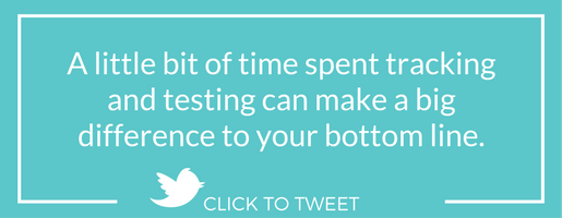 A little bit of time spent tracking and testing can make a big difference to your bottom line.