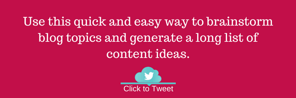 Use this quick and easy way to brainstorm blog topics and generate and long list of content ideas.
