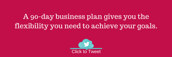 A 90-day business plan gives you the flexibility you need to achieve your goals.