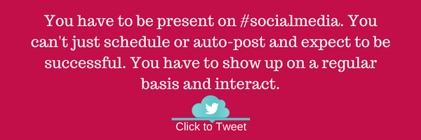You have to be present on #socialmedia. You can't just schedule or auto-post and expect to be successful. You have to show up on a regular basis and interact.