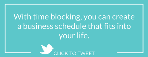 With time blocking, you can create a business schedule that fits into your life.