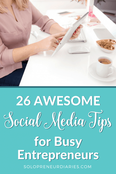 26 Awesome Social Media Tips for Busy Entrepreneurs