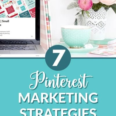 7 Pinterest Marketing Strategies to Help You Grow Your Business