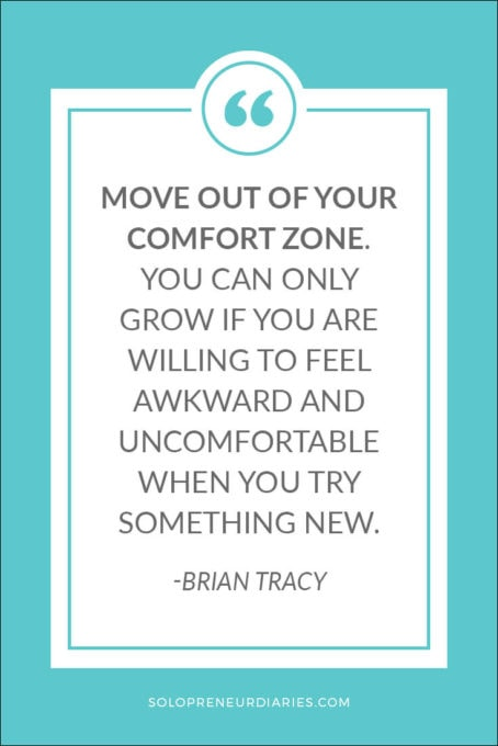 Move out of your comfort zone. You can only grow if you are willing to feel awkward and uncomfortable when you try something new. ~Brian Tracy