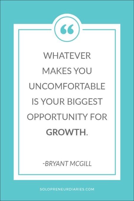 Whatever makes you uncomfortable is your biggest opportunity for growth. ~Bryant McGill