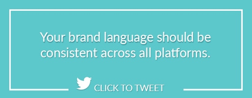 Your brand language should be consistent across all platforms.