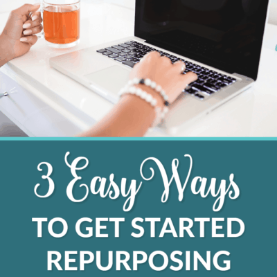 3 Easy Ways to Get Started Repurposing Your Content