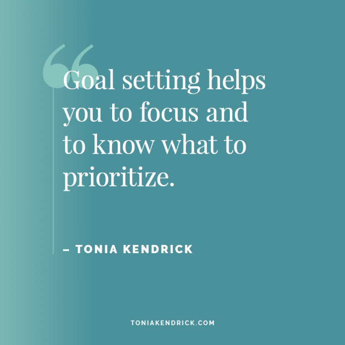 Goal setting helps you to focus and to know what to prioritize.